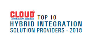 Top 10 Hybrid Integration Solution Providers - 2018