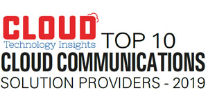 Top 10 Cloud Communications Solution Companies - 2019