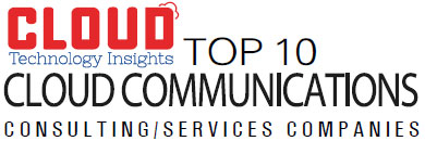 Top 10 Cloud Communications Consulting/Services Companies - 2019